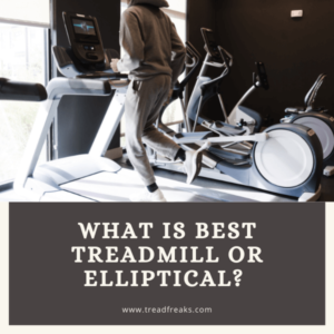 What is Best Treadmill or Elliptical? Which is Worth Buying Right now?