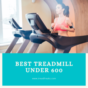 Best Treadmill Under 600 | Top 5 Best Buys for Home Use